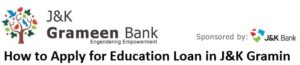 How to Apply for Education Loan in J&K Gramin Bank