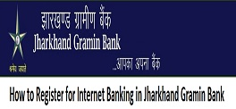 How to Register for Internet Banking in Jharkhand Gramin Bank