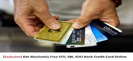 Get Absolutely Free CITI, SBI, ICICI Bank Credit Card Online