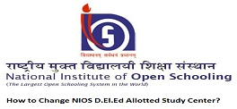 How to Change NIOS D.El.Ed Allotted Study Center?