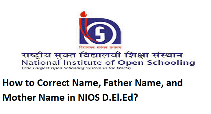how to correct name father name and mother name in nios d el ed