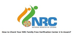 How to Check Your NRC Family Free Verification Center 2 in Assam?