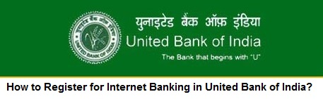 How to Register for Internet Banking in United Bank of India?