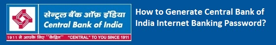 How to Generate Central Bank of India Internet Banking Password?