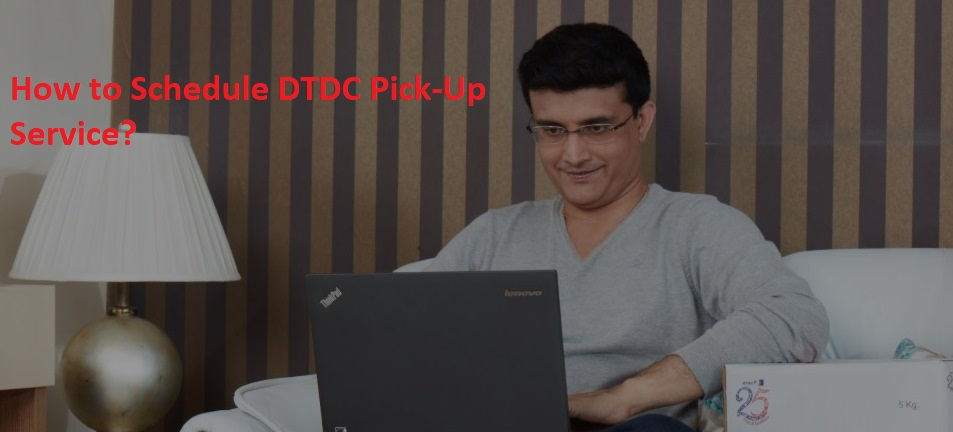 How to Schedule DTDC Pick-Up Service?